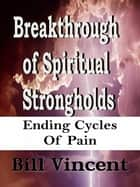 Breakthrough of Spiritual Strongholds ebook by Bill Vincent