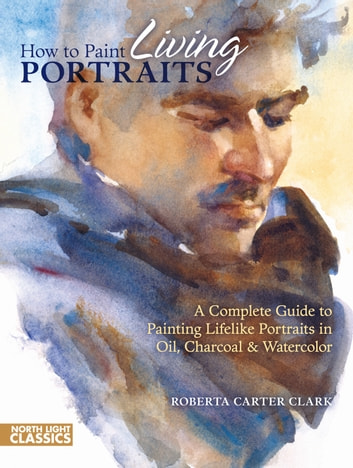 How to Paint Living Portraits eBook by Roberta Carter Clark