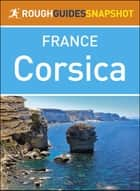 The Rough Guide Snapshot to France: Corsica ebook by Rough Guides