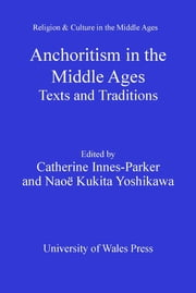 Anchoritism in the Middle Ages - Texts and Traditions ebook by Catherine Innes-Parker,Naoë Kukita Yoshikawa