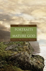 Portraits of a Mature God - Choices in Old Testament Theology ebook by Mark McEntire