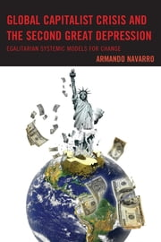 Global Capitalist Crisis and the Second Great Depression - Egalitarian Systemic Models for Change ebook by Armando Navarro