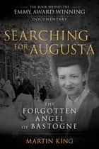 Searching for Augusta - The Forgotten Angel of Bastogne ebook by Martin King