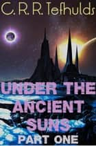 Under the Ancient Suns - Calamity Strikes, #1 ebook by C. R. R. Tefhulds