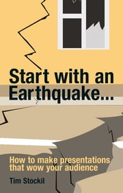 Start With an Earthquake... - How to make presentations that wow your audience ebook by Tim Stockil