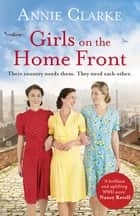 Girls on the Home Front - An inspiring wartime story of friendship and courage ebook by Annie Clarke