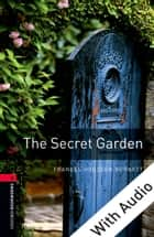 The Secret Garden - With Audio Level 3 Oxford Bookworms Library ebook by Frances Hodgson Burnett