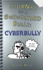 Journal of a Schoolyard Bully: Cyberbully ebook by Farley Katz