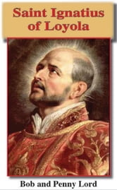 Saint Ignatius of Loyola ebook by Bob Lord,Penny Lord