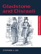 Gladstone and Disraeli ebook by Stephen J. Lee