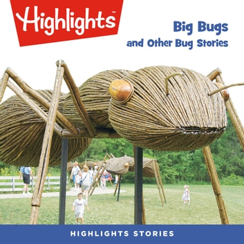 Big Bugs and Other Bug Stories audiobook by Highlights for Children,Highlights for Children
