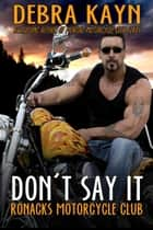 Don't Say It - Ronacks Motorcycle Club ebook by Debra Kayn