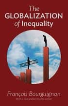 The Globalization of Inequality ebook by François Bourguignon, Thomas Scott-Railton, François Bourguignon