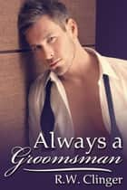 Always a Groomsman ebook by R.W. Clinger