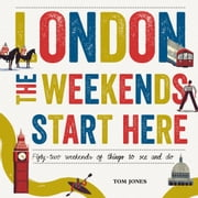 London, The Weekends Start Here - Fifty-two Weekends of Things to See and Do ebook by Tom Jones, David Doran
