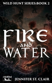 A Beth-Hill Novel: Wild Hunt Series, Book 2: Fire and Water ebook by Jennifer St. Clair