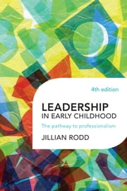 Leadership in Early Childhood - The pathway to professionalism ebook by Jillian Rodd