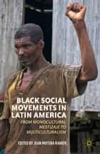 Black Social Movements in Latin America ebook by J. Rahier