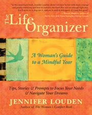 The Life Organizer - A Woman's Guide to a Mindful Year ebook by Jennifer Louden