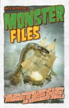 Monster Files - A Look Inside Government Secrets and Classified Documents on Bizarre Creatures and Extraordinary Animals ebook by Nick Redfern