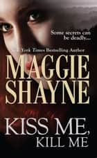 Kiss Me, Kill Me (Mills & Boon Nocturne) (A Secret of Shadow Falls - Book 3) ebook by Maggie Shayne