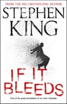 If It Bleeds - a stand-alone sequel to the No. 1 bestseller The Outsider, plus three irresistible novellas ebook by