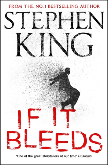 If It Bleeds - a stand-alone sequel to the No. 1 bestseller The Outsider, plus three irresistible novellas ebook by Stephen King