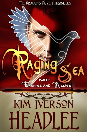 Raging Sea, part 2 - The Dragon's Dove Chronicles ebook by Kim Iverson Headlee