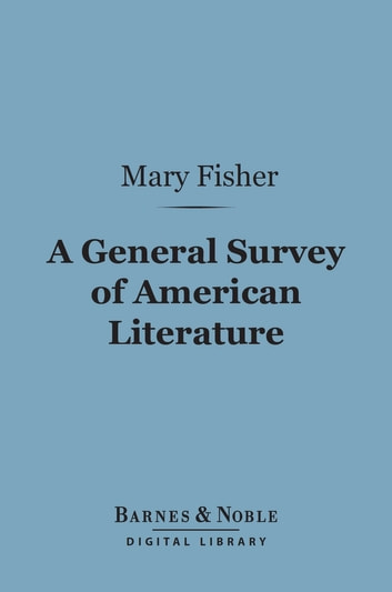 A General Survey of American Literature (Barnes & Noble Digital Library) ebook by Mary Fisher