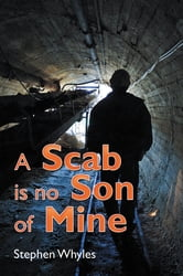 A Scab is no Son of Mine ebook by Stephen Whyles