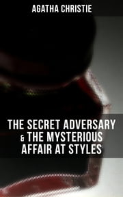 AGATHA CHRISTIE: The Secret Adversary & The Mysterious Affair at Styles ebook by Agatha Christie