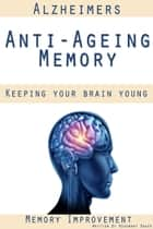 Alzheimers Anti-Ageing Memory Keeping Your Brain Young Memory Improvement ebook by Rosemary Baker