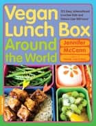 Vegan Lunch Box Around the World ebook by Jennifer McCann