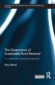 The Governance of Sustainable Rural Renewal - A comparative global perspective ebook by Rory Shand