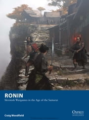 Ronin - Skirmish Wargames in the Age of the Samurai ebook by Craig Woodfield,Jose Daniel Cabrera Peña