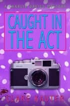 Caught in the Act ebook by Clare Kauter