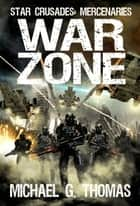 War Zone (Star Crusades: Mercenaries Book 5) ebook by Michael G. Thomas