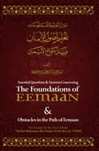 Essential Q&A Concerning the Foundations of Eemaan ebook by Shaykh 'Abdur-Rahmaan Ibn Naasir as-Sa'dee, Moosaa Richardson, Mislyn Nelson