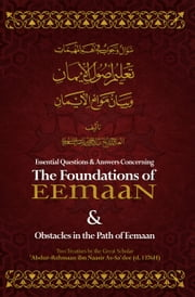 Essential Q&A Concerning the Foundations of Eemaan ebook by Shaykh 'Abdur-Rahmaan Ibn Naasir as-Sa'dee,Moosaa Richardson,Mislyn Nelson