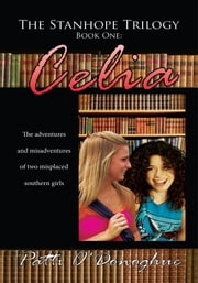 The Stanhope Trilogy Book One: Celia - The Adventures and Misadventures of Two Misplaced Southern Girls ebook by Patti O'Donoghue