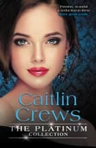 The Platinum Collection: Caitlin Crews/Heiress Behind The Headlines/No More Sweet Surrender/A Royal Without Rules ebook by Caitlin Crews