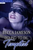 Bound to be Tempted - Emergence, #4 ebook by Becca Jameson