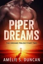 Piper Dreams Part Two - The Dreams Trilogy, #2 ebook by Amélie S. Duncan