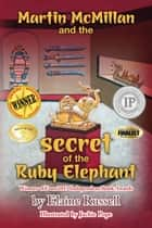 Martin McMillan and the Secret of the Ruby Elephant ebook by Elaine Russell