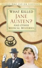 What Killed Jane Austen? - And Other Medical Mysteries ebook by
