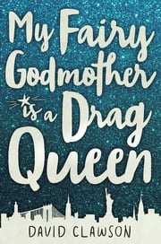 My Fairy Godmother is a Drag Queen ebook by David Clawson