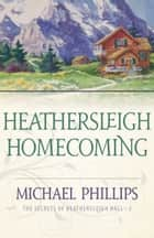 Heathersleigh Homecoming (The Secrets of Heathersleigh Hall Book #3) ebook by Michael Phillips