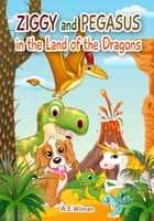 Ziggy and Pegasus in the Land of the Dragons ebook by A.E. Wilman