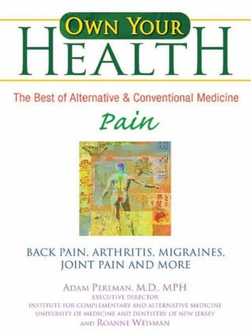 Own Your Health : Pain - Back Pain, Arthritis, Migraines, and More ebook by Adam Perlman,Roanne Weisman