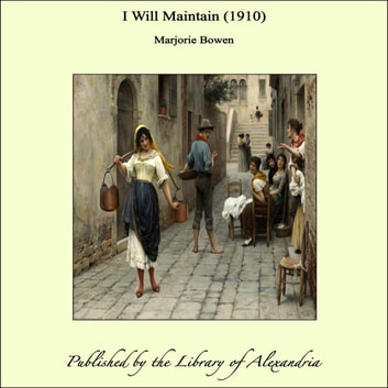 I Will Maintain (1910) ebook by Marjorie Bowen